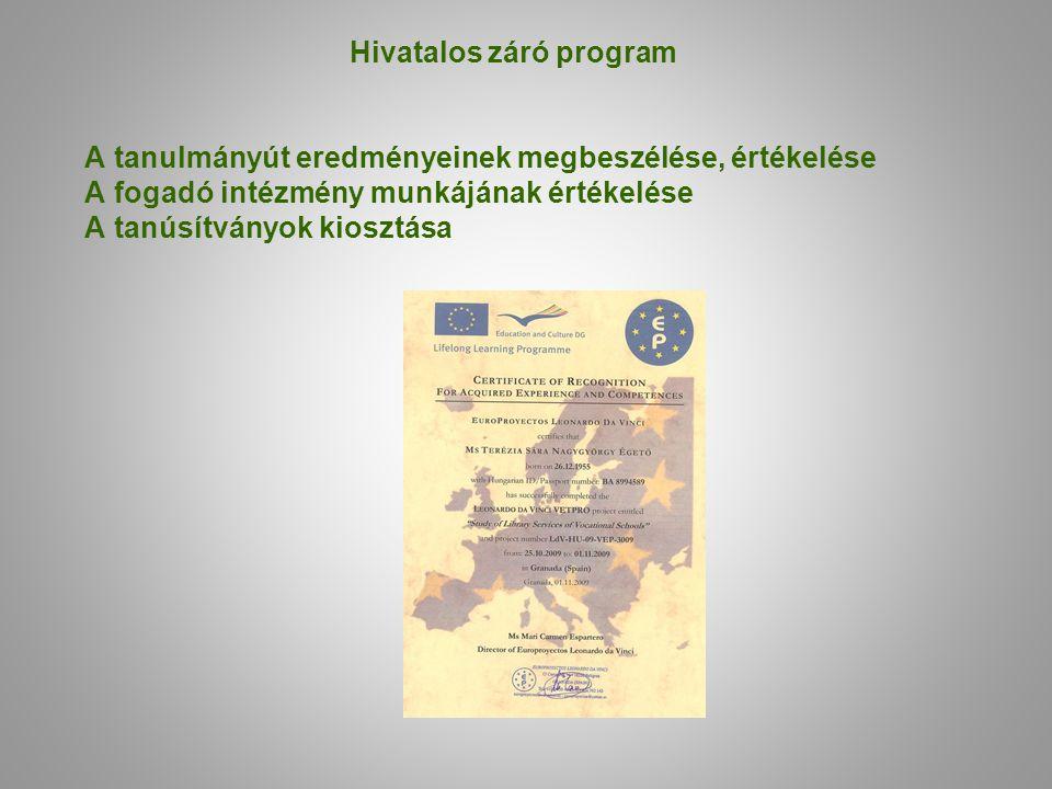 Hivatalos záró program A tanulmányút eredményeinek megbeszélése, értékelése A fogadó intézmény munkájának értékelése A tanúsítványok kiosztása