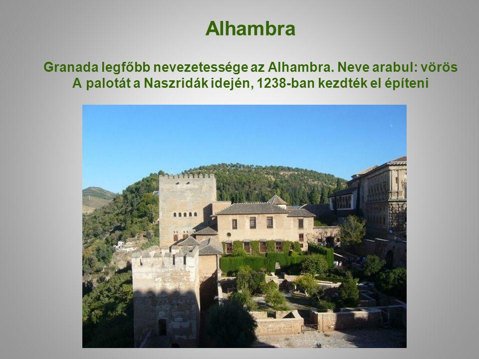 Alhambra Granada legfőbb nevezetessége az Alhambra. Neve arabul: vörös A palotát a Naszridák idején, 1238-ban kezdték el építeni