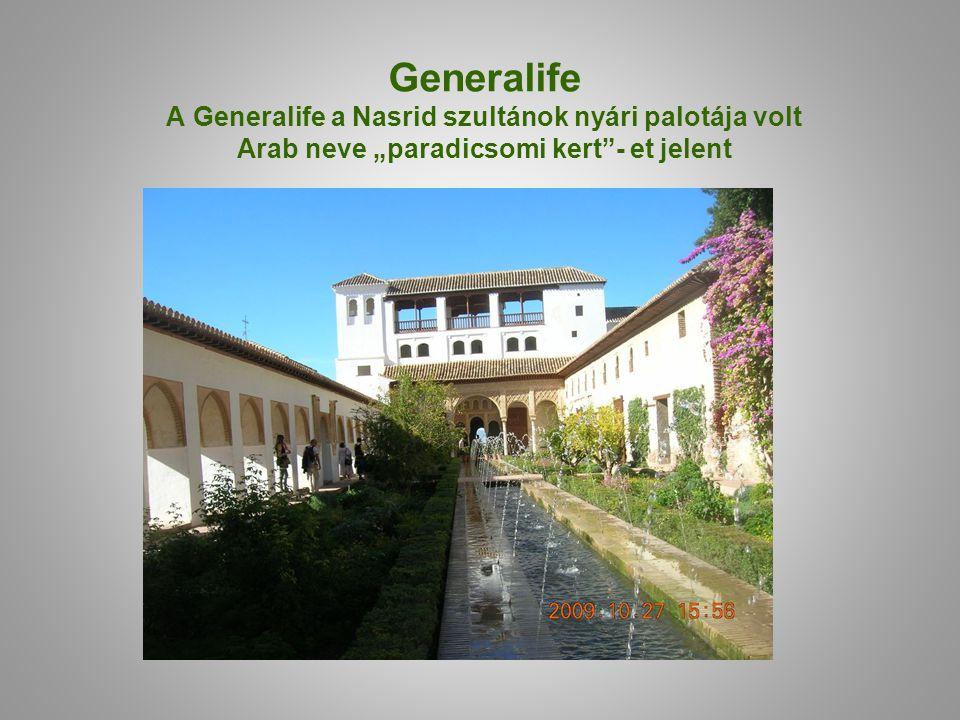 """Generalife A Generalife a Nasrid szultánok nyári palotája volt Arab neve """"paradicsomi kert""""- et jelent"""