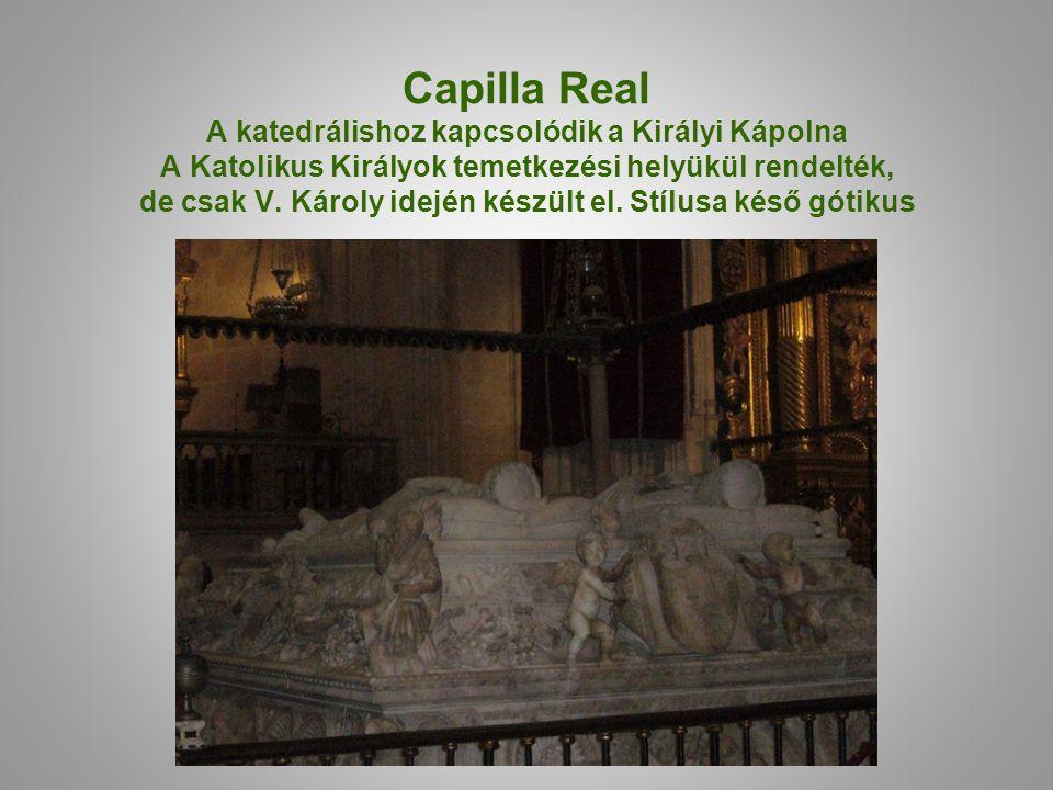 Capilla Real A katedrálishoz kapcsolódik a Királyi Kápolna A Katolikus Királyok temetkezési helyükül rendelték, de csak V. Károly idején készült el. S