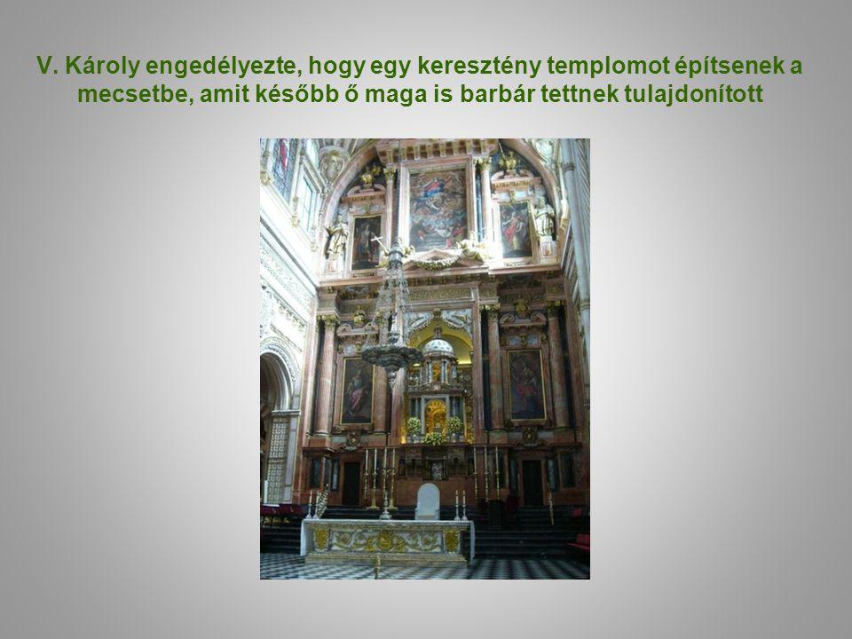 V. Károly engedélyezte, hogy egy keresztény templomot építsenek a mecsetbe, amit később ő maga is barbár tettnek tulajdonított