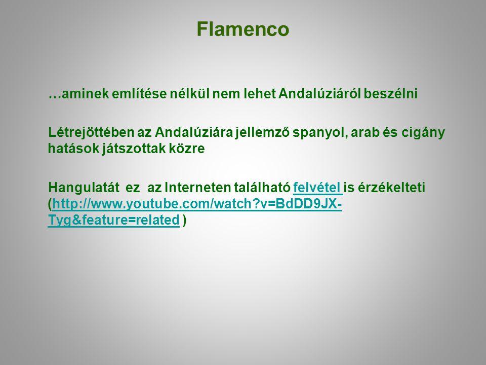Flamenco …aminek említése nélkül nem lehet Andalúziáról beszélni Létrejöttében az Andalúziára jellemző spanyol, arab és cigány hatások játszottak közr