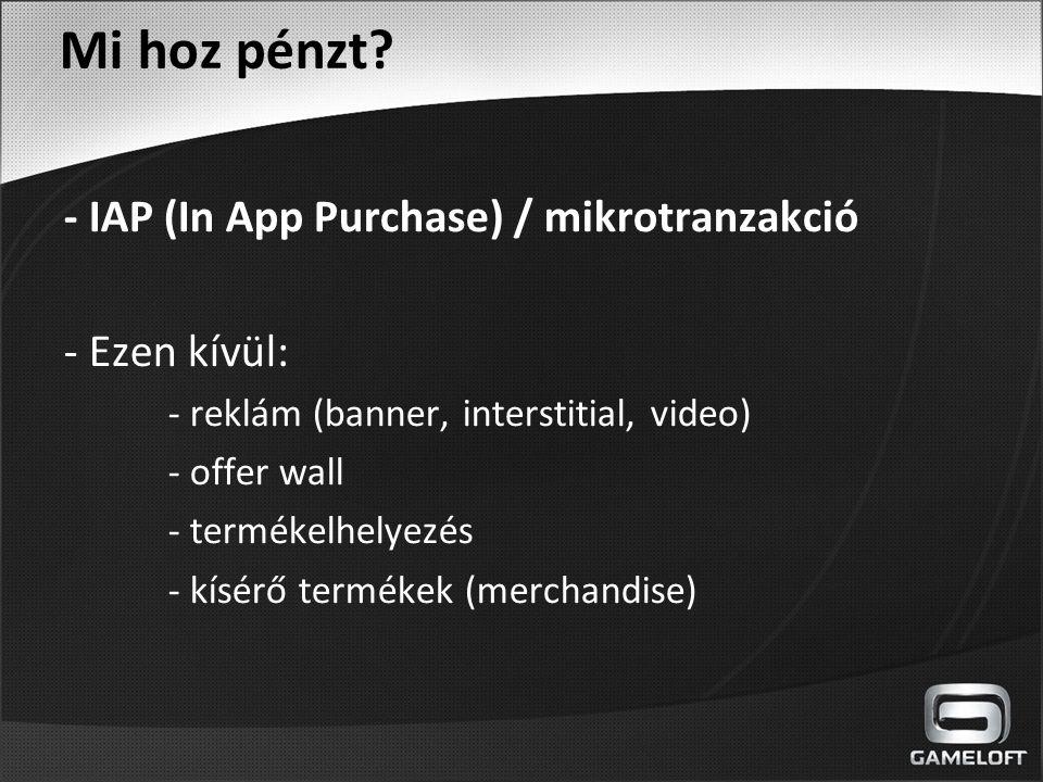 Mi hoz pénzt? - IAP (In App Purchase) / mikrotranzakció - Ezen kívül: - reklám (banner, interstitial, video) - offer wall - termékelhelyezés - kísérő
