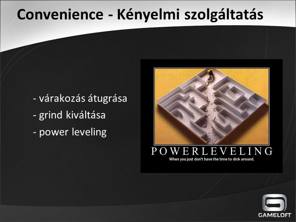 Convenience - Kényelmi szolgáltatás - várakozás átugrása - grind kiváltása - power leveling