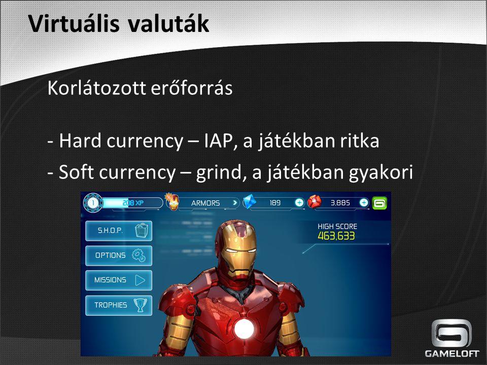 Virtuális valuták Korlátozott erőforrás - Hard currency – IAP, a játékban ritka - Soft currency – grind, a játékban gyakori