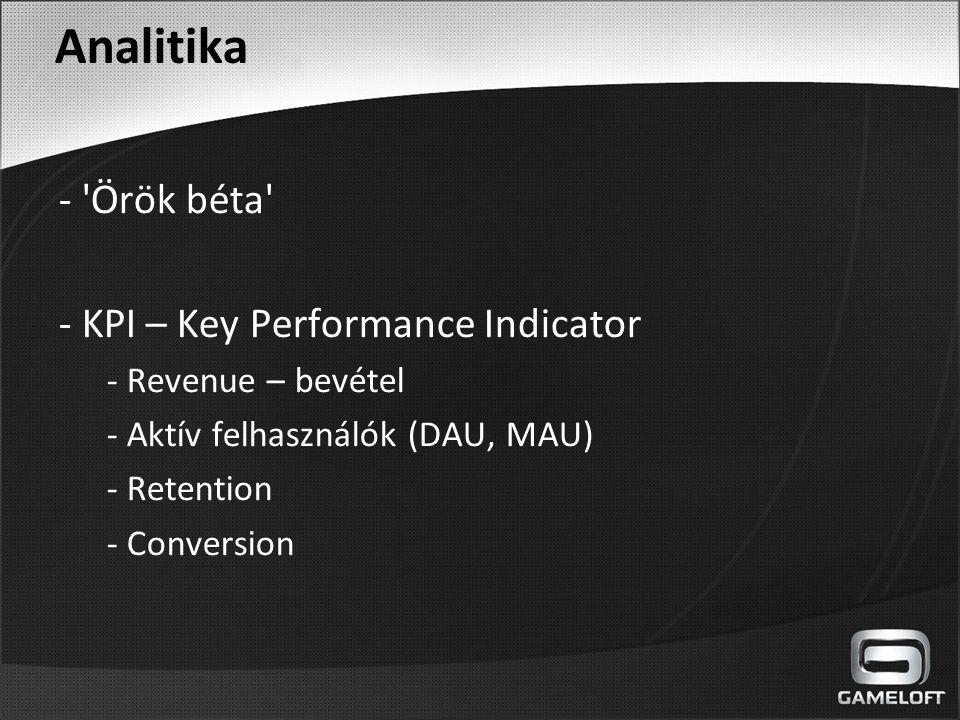 Analitika - 'Örök béta' - KPI – Key Performance Indicator - Revenue – bevétel - Aktív felhasználók (DAU, MAU) - Retention - Conversion