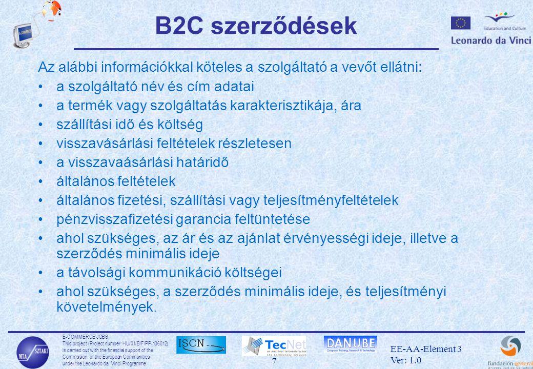 E-COMMERCE JOBS This project (Project number: HU/01/B/F/PP-136012) is carried out with the financial support of the Commssion of the European Communities under the Leonardo da Vinci Programme 18 EE-AA-Element 3 Ver: 1.0 Fizetési rendszerek •Átutalás: A szükséges információ az átutaláshoz a cél bankszámla illetve annak tulajdonosának a neve, ezért a számla, amit a web-bolt létrehoz tartalmaznia kell ezeket.