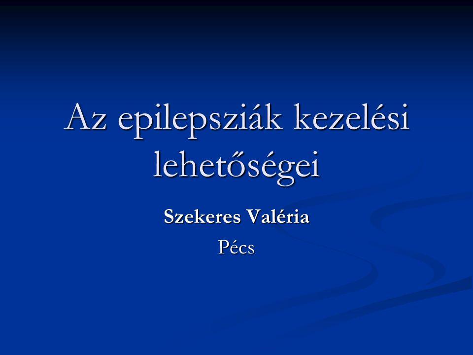 Az epilepsziák kezelési lehetőségei Szekeres Valéria Pécs