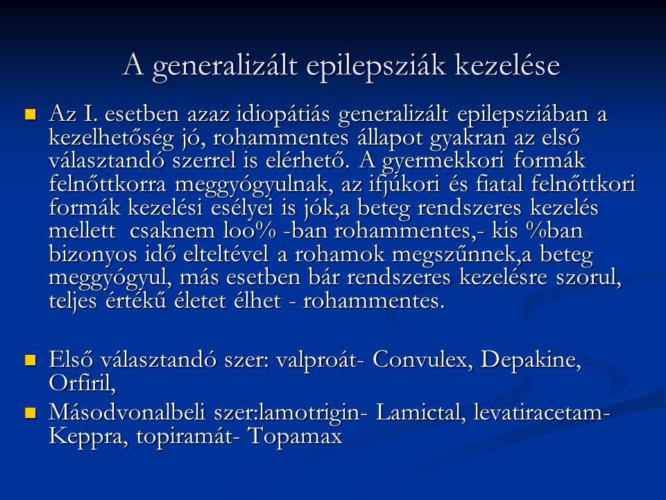 A generalizált epilepsziák kezelése  Az I. esetben azaz idiopátiás generalizált epilepsziában a kezelhetőség jó, rohammentes állapot gyakran az első