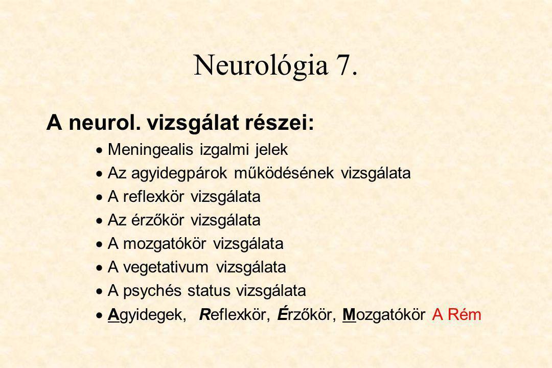Neurológia 7. A neurol. vizsgálat részei:  Meningealis izgalmi jelek  Az agyidegpárok működésének vizsgálata  A reflexkör vizsgálata  Az érzőkör v