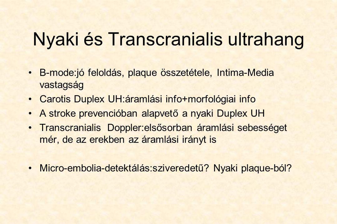 Nyaki és Transcranialis ultrahang •B-mode:jó feloldás, plaque összetétele, Intima-Media vastagság •Carotis Duplex UH:áramlási info+morfológiai info •A