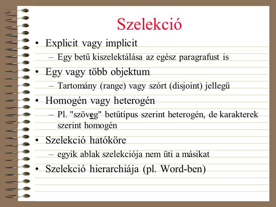 Szelekció •Explicit vagy implicit –Egy betű kiszelektálása az egész paragrafust is •Egy vagy több objektum –Tartomány (range) vagy szórt (disjoint) je