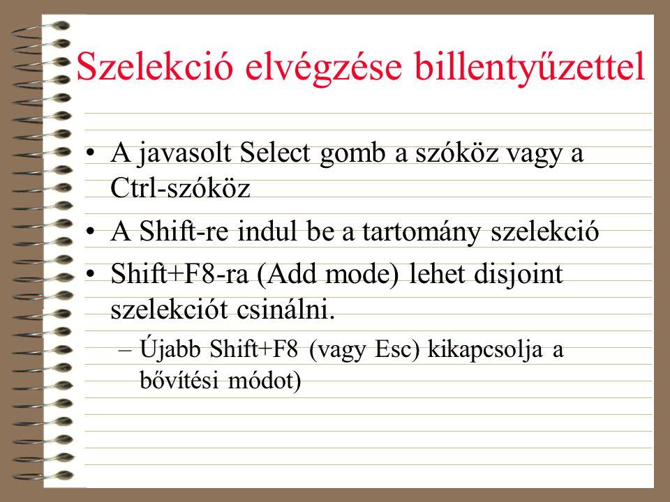 Szelekció elvégzése billentyűzettel •A javasolt Select gomb a szóköz vagy a Ctrl-szóköz •A Shift-re indul be a tartomány szelekció •Shift+F8-ra (Add m