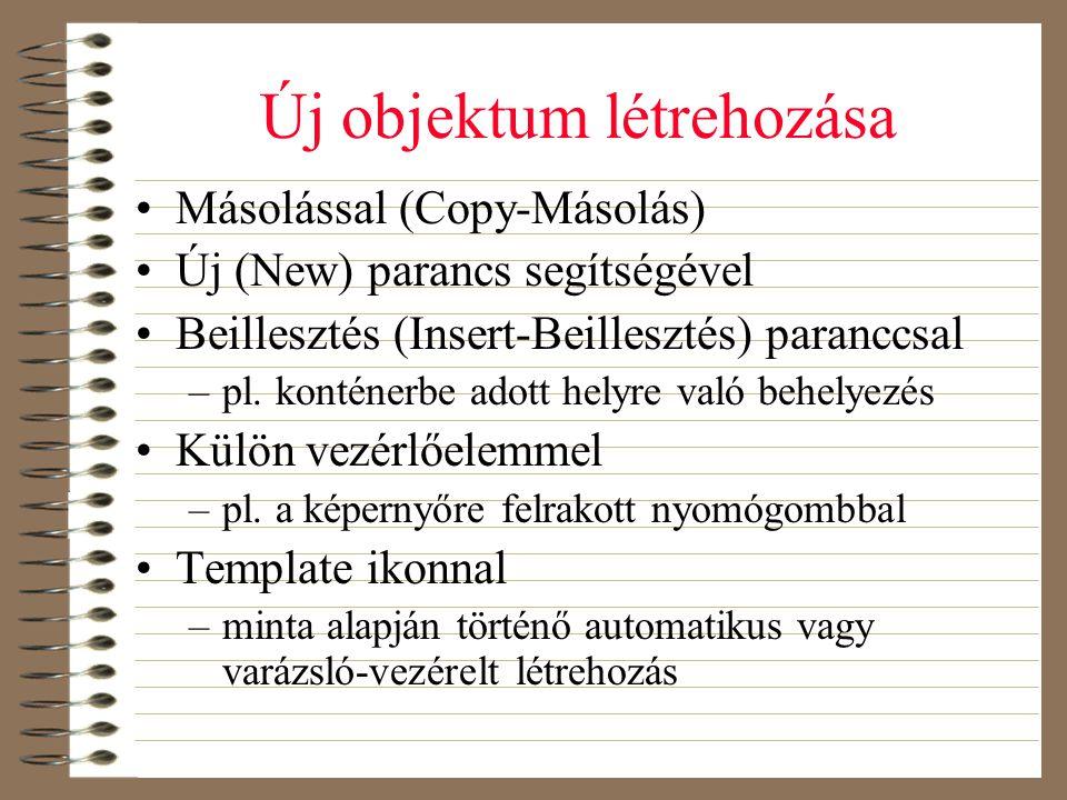Új objektum létrehozása •Másolással (Copy-Másolás) •Új (New) parancs segítségével •Beillesztés (Insert-Beillesztés) paranccsal –pl. konténerbe adott h