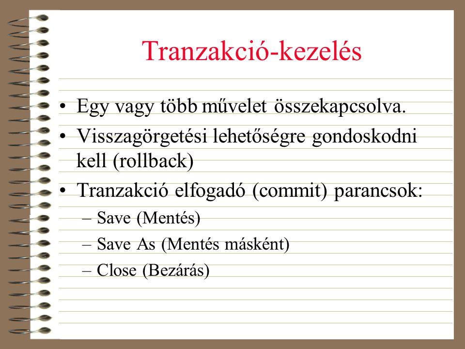 Tranzakció-kezelés •Egy vagy több művelet összekapcsolva. •Visszagörgetési lehetőségre gondoskodni kell (rollback) •Tranzakció elfogadó (commit) paran