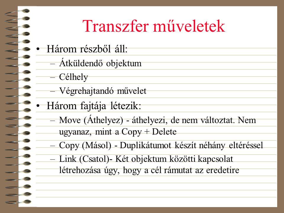 Transzfer műveletek •Három részből áll: –Átküldendő objektum –Célhely –Végrehajtandó művelet •Három fajtája létezik: –Move (Áthelyez) - áthelyezi, de