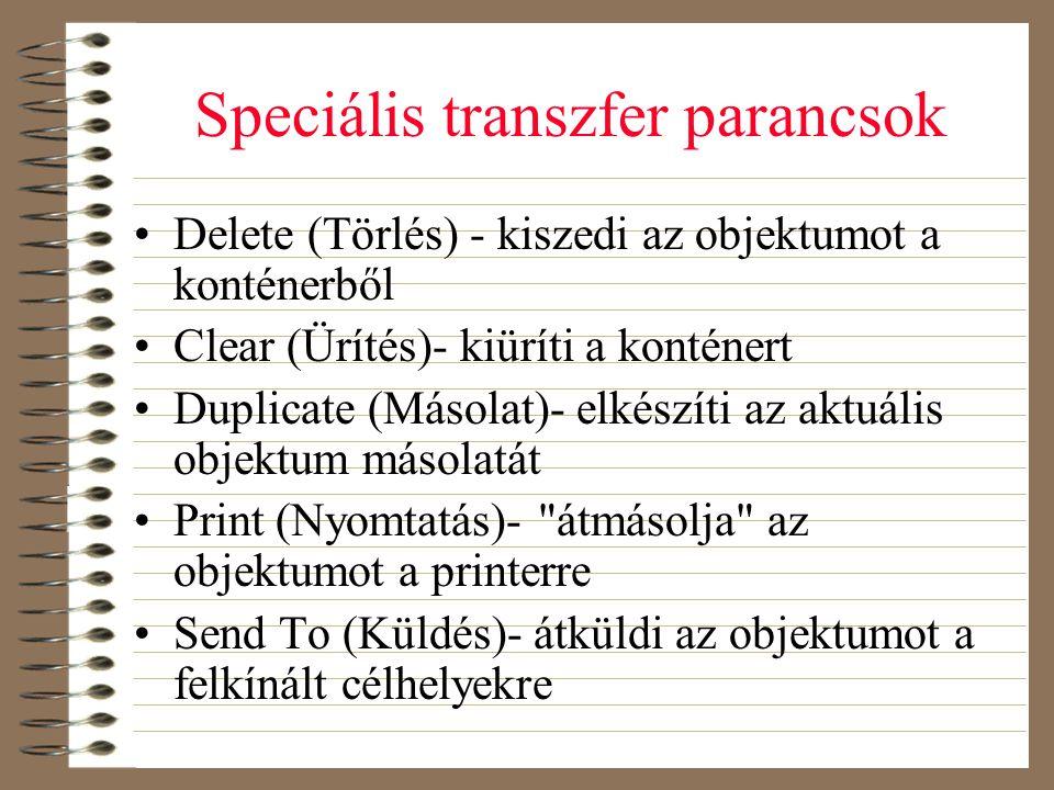 Speciális transzfer parancsok •Delete (Törlés) - kiszedi az objektumot a konténerből •Clear (Ürítés)- kiüríti a konténert •Duplicate (Másolat)- elkész