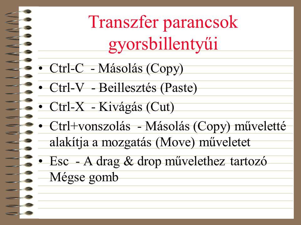 Transzfer parancsok gyorsbillentyűi •Ctrl-C - Másolás (Copy) •Ctrl-V - Beillesztés (Paste) •Ctrl-X - Kivágás (Cut) •Ctrl+vonszolás - Másolás (Copy) mű