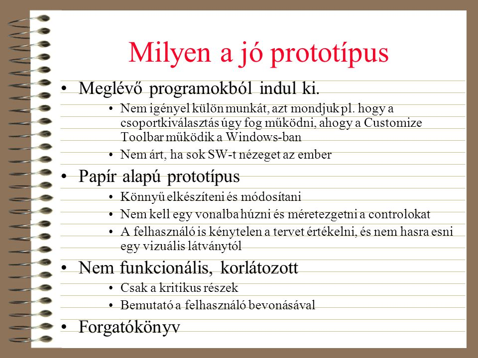 Milyen a jó prototípus •Meglévő programokból indul ki. •Nem igényel külön munkát, azt mondjuk pl. hogy a csoportkiválasztás úgy fog működni, ahogy a C