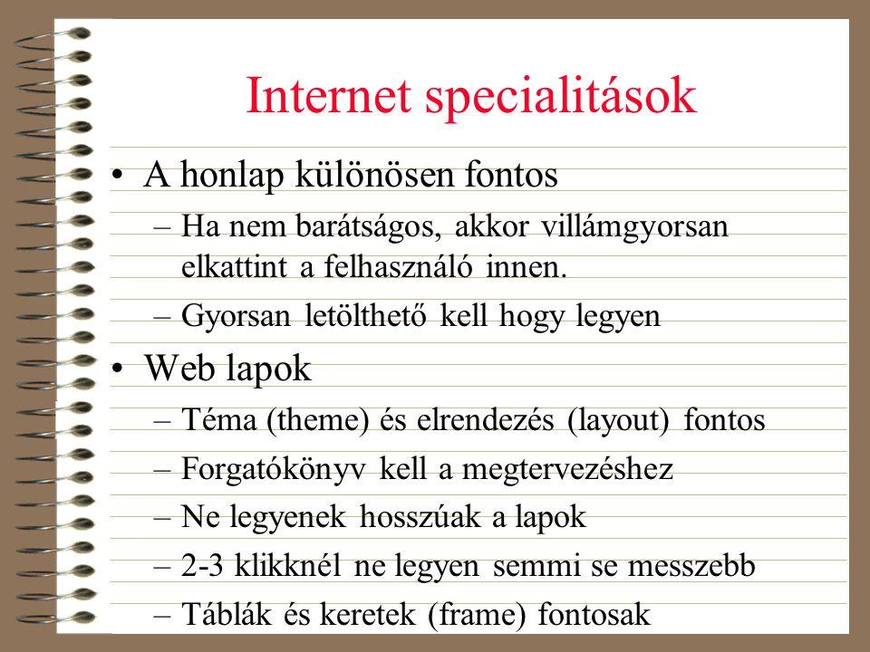 Internet specialitások •A honlap különösen fontos –Ha nem barátságos, akkor villámgyorsan elkattint a felhasználó innen. –Gyorsan letölthető kell hogy