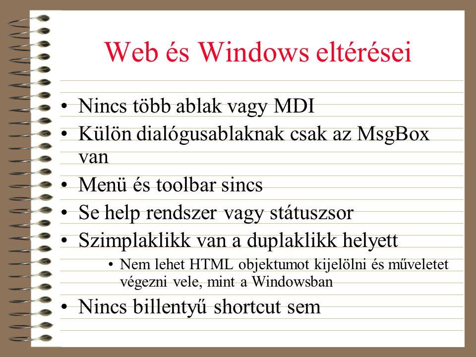Web és Windows eltérései •Nincs több ablak vagy MDI •Külön dialógusablaknak csak az MsgBox van •Menü és toolbar sincs •Se help rendszer vagy státuszso