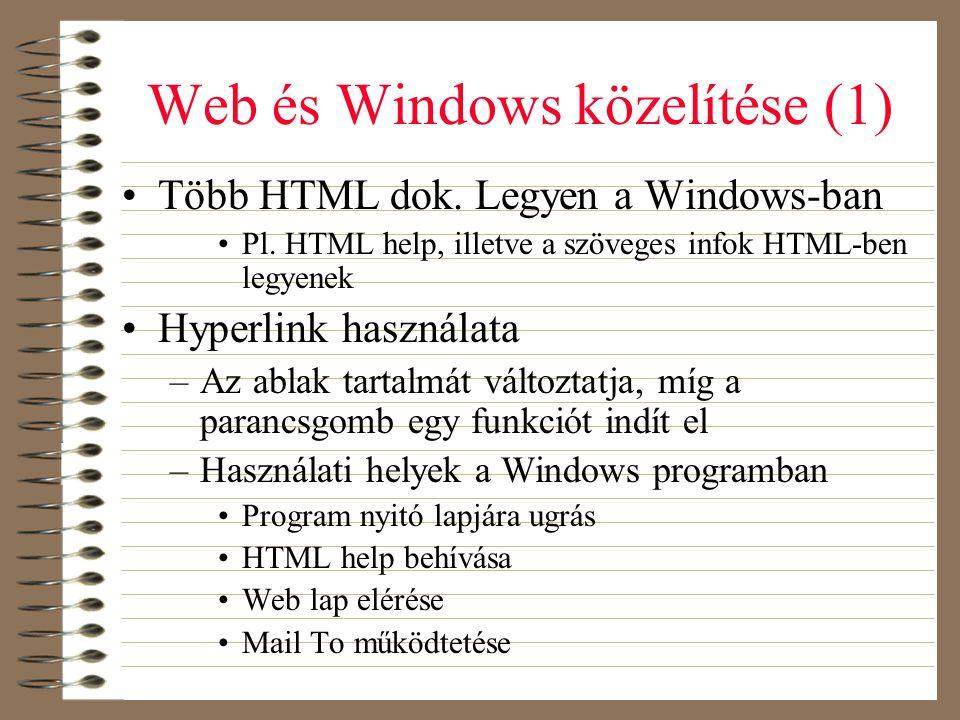Web és Windows közelítése (1) •Több HTML dok. Legyen a Windows-ban •Pl. HTML help, illetve a szöveges infok HTML-ben legyenek •Hyperlink használata –A