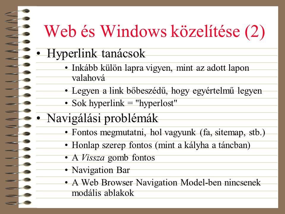 Web és Windows közelítése (2) •Hyperlink tanácsok •Inkább külön lapra vigyen, mint az adott lapon valahová •Legyen a link bőbeszédű, hogy egyértelmű l