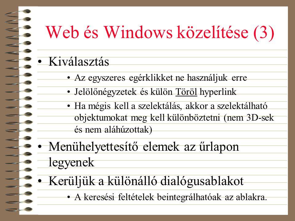 Web és Windows közelítése (3) •Kiválasztás •Az egyszeres egérklikket ne használjuk erre •Jelölőnégyzetek és külön Töröl hyperlink •Ha mégis kell a sze