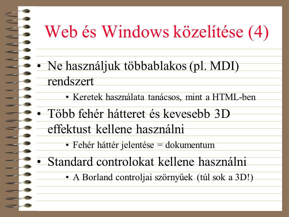 Web és Windows közelítése (4) •Ne használjuk többablakos (pl. MDI) rendszert •Keretek használata tanácsos, mint a HTML-ben •Több fehér hátteret és kev