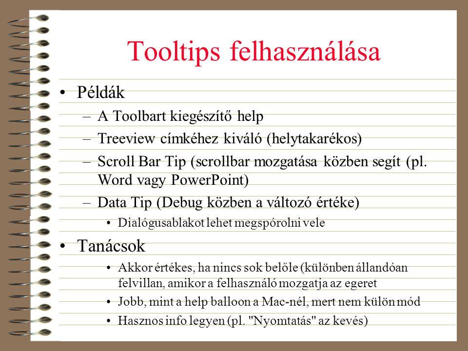 Tooltips felhasználása •Példák –A Toolbart kiegészítő help –Treeview címkéhez kiváló (helytakarékos) –Scroll Bar Tip (scrollbar mozgatása közben segít
