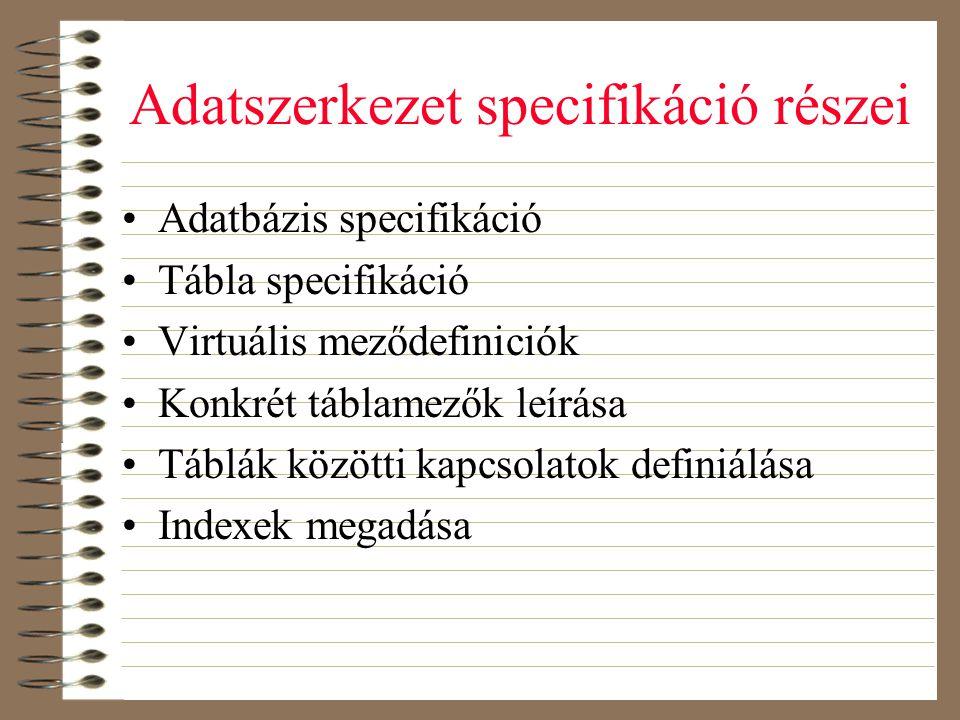 Adatszerkezet specifikáció részei •Adatbázis specifikáció •Tábla specifikáció •Virtuális meződefiniciók •Konkrét táblamezők leírása •Táblák közötti ka