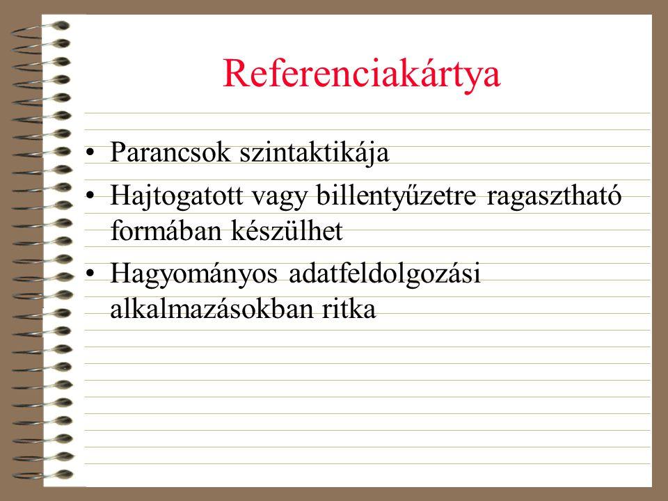 Referenciakártya •Parancsok szintaktikája •Hajtogatott vagy billentyűzetre ragasztható formában készülhet •Hagyományos adatfeldolgozási alkalmazásokba