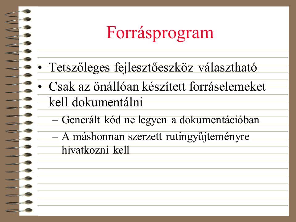Forrásprogram •Tetszőleges fejlesztőeszköz választható •Csak az önállóan készített forráselemeket kell dokumentálni –Generált kód ne legyen a dokument