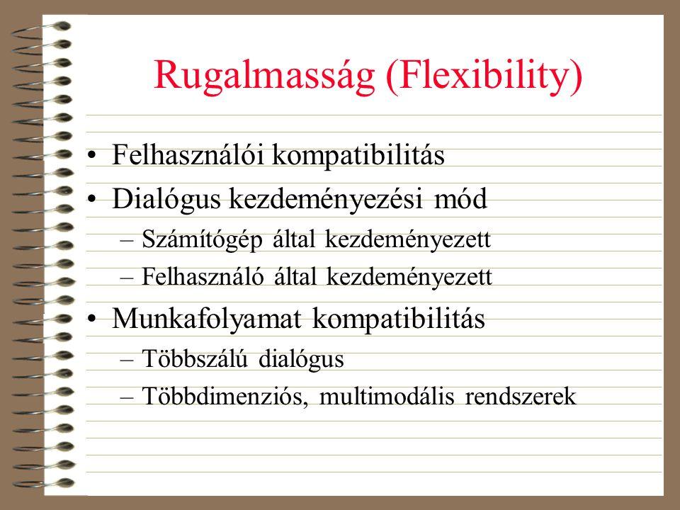 Rugalmasság (Flexibility) •Felhasználói kompatibilitás •Dialógus kezdeményezési mód –Számítógép által kezdeményezett –Felhasználó által kezdeményezett
