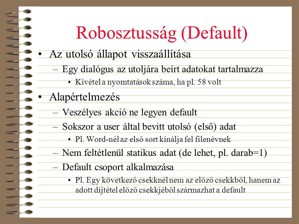 Robosztusság (Default) •Az utolsó állapot visszaállítása –Egy dialógus az utoljára beírt adatokat tartalmazza •Kivétel a nyomtatások száma, ha pl. 58
