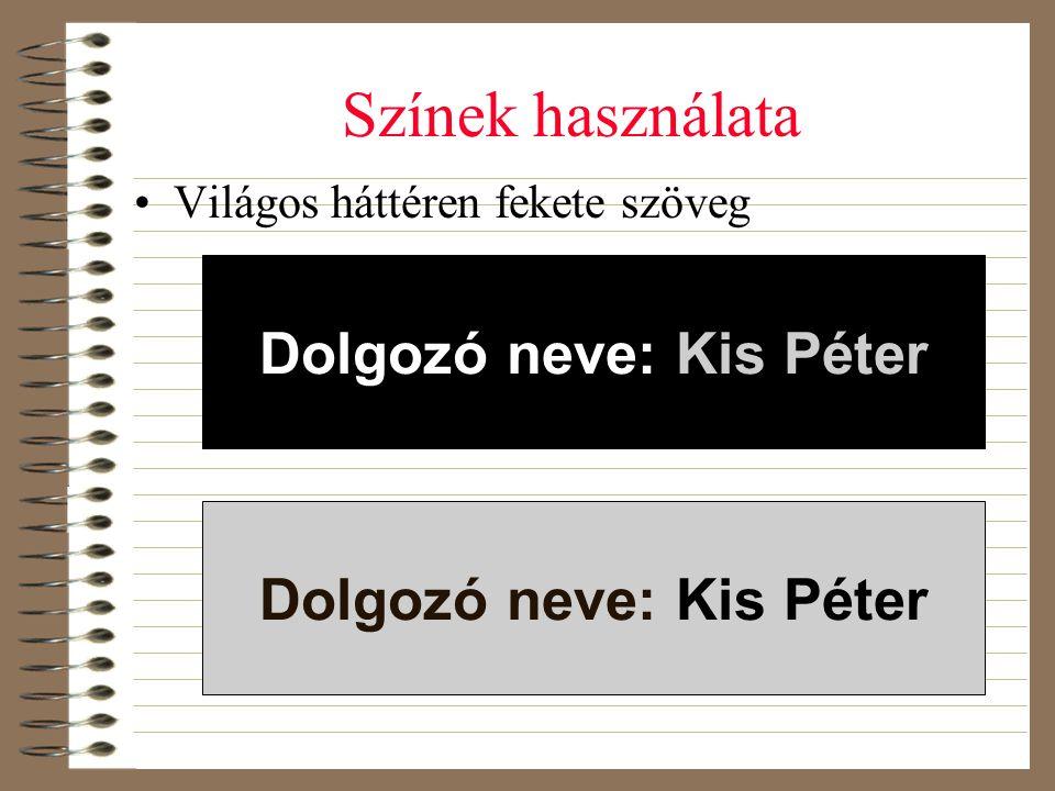 Színek használata •Világos háttéren fekete szöveg Dolgozó neve: Kis Péter