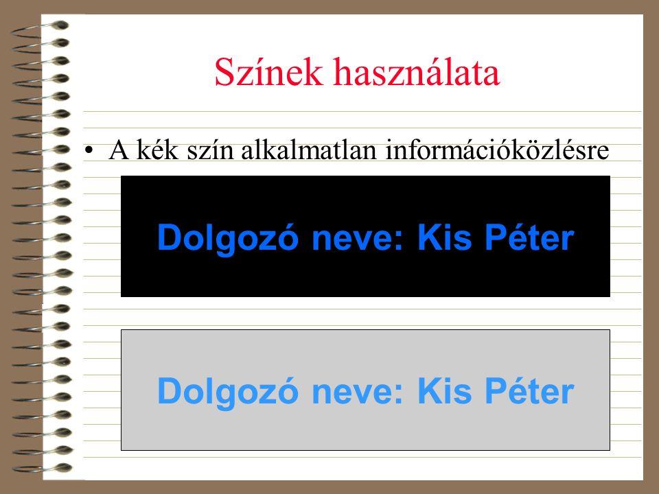 Színek használata •A kék szín alkalmatlan információközlésre Dolgozó neve: Kis Péter