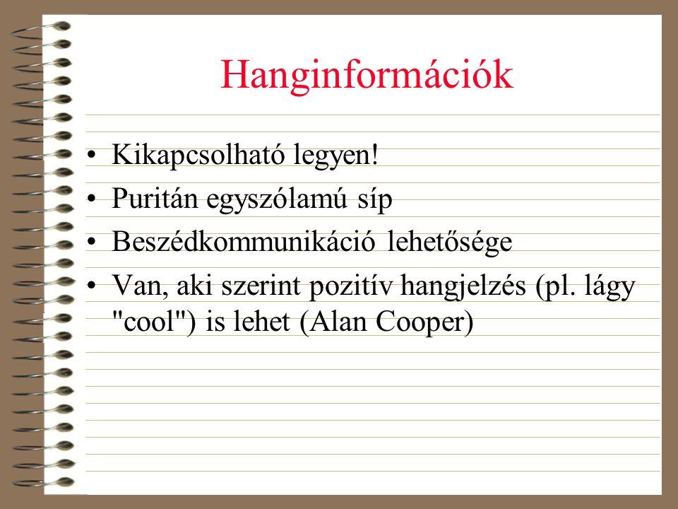 Hanginformációk •Kikapcsolható legyen! •Puritán egyszólamú síp •Beszédkommunikáció lehetősége •Van, aki szerint pozitív hangjelzés (pl. lágy