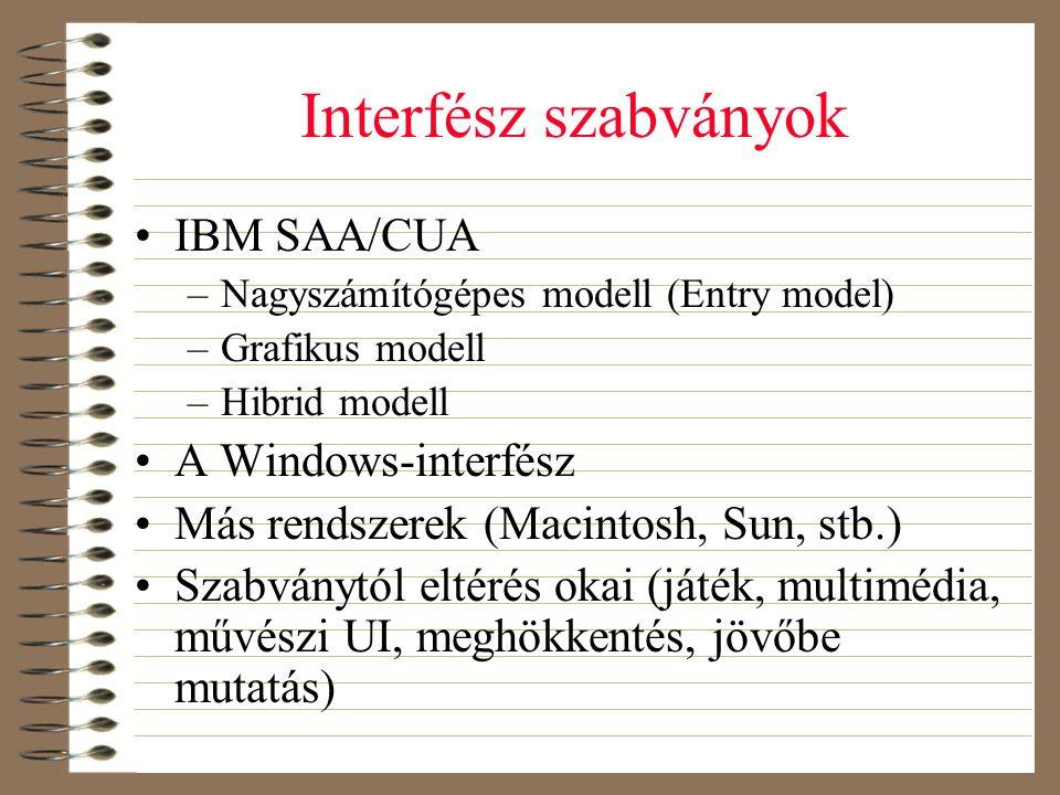 Interfész szabványok •IBM SAA/CUA –Nagyszámítógépes modell (Entry model) –Grafikus modell –Hibrid modell •A Windows-interfész •Más rendszerek (Macinto