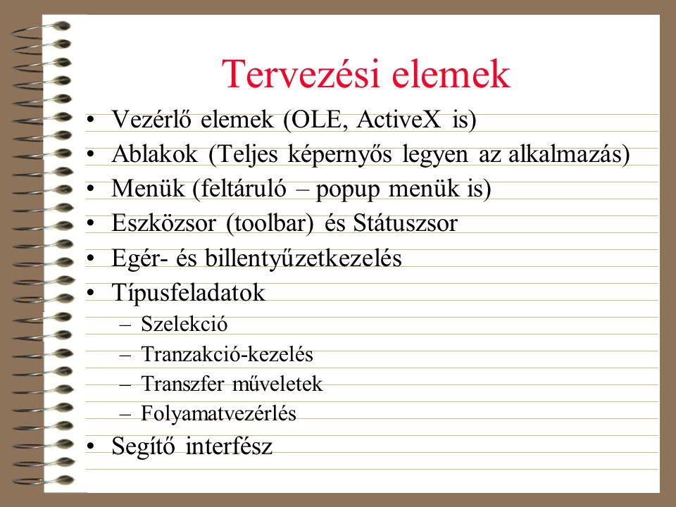 Tervezési elemek •Vezérlő elemek (OLE, ActiveX is) •Ablakok (Teljes képernyős legyen az alkalmazás) •Menük (feltáruló – popup menük is) •Eszközsor (to