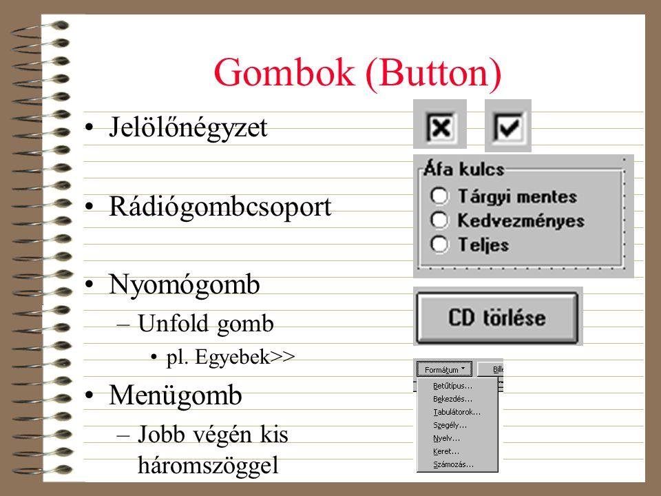 Gombok (Button) •Jelölőnégyzet •Rádiógombcsoport •Nyomógomb –Unfold gomb •pl. Egyebek>> •Menügomb –Jobb végén kis háromszöggel