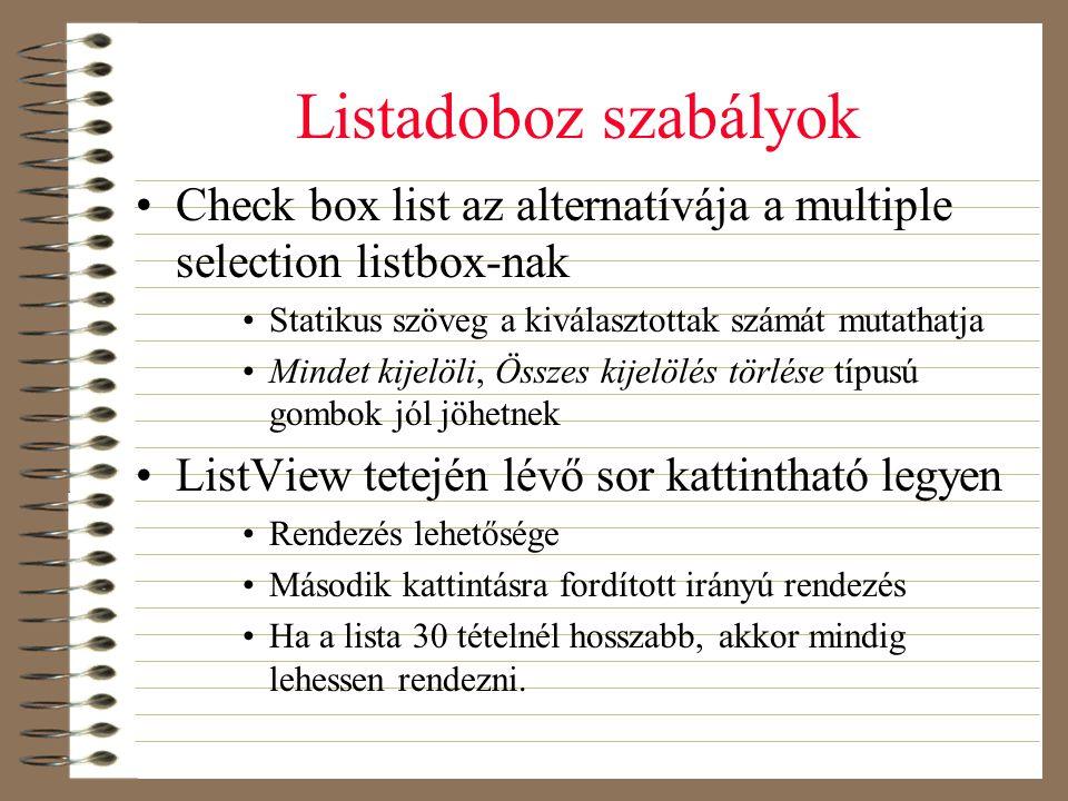 Listadoboz szabályok •Check box list az alternatívája a multiple selection listbox-nak •Statikus szöveg a kiválasztottak számát mutathatja •Mindet kij
