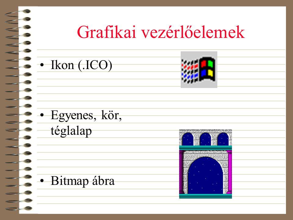 Grafikai vezérlőelemek •Ikon (.ICO) •Egyenes, kör, téglalap •Bitmap ábra