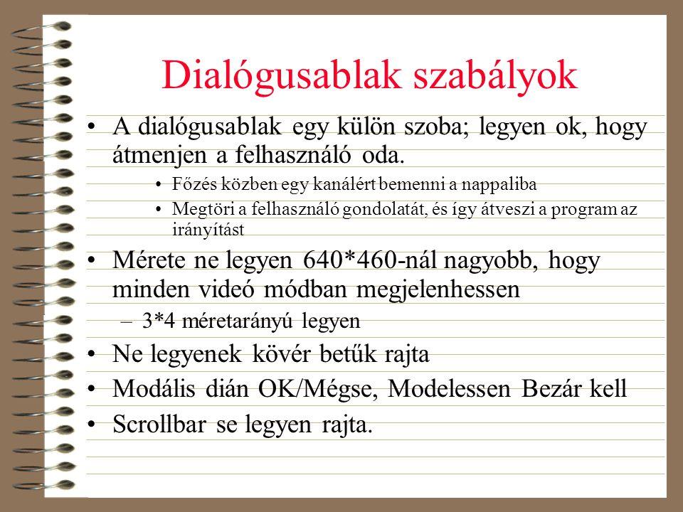 Dialógusablak szabályok •A dialógusablak egy külön szoba; legyen ok, hogy átmenjen a felhasználó oda. •Főzés közben egy kanálért bemenni a nappaliba •