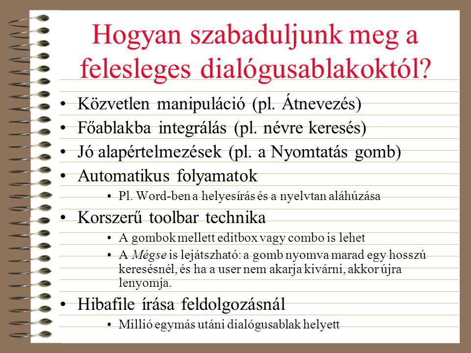 Hogyan szabaduljunk meg a felesleges dialógusablakoktól? •Közvetlen manipuláció (pl. Átnevezés) •Főablakba integrálás (pl. névre keresés) •Jó alapérte