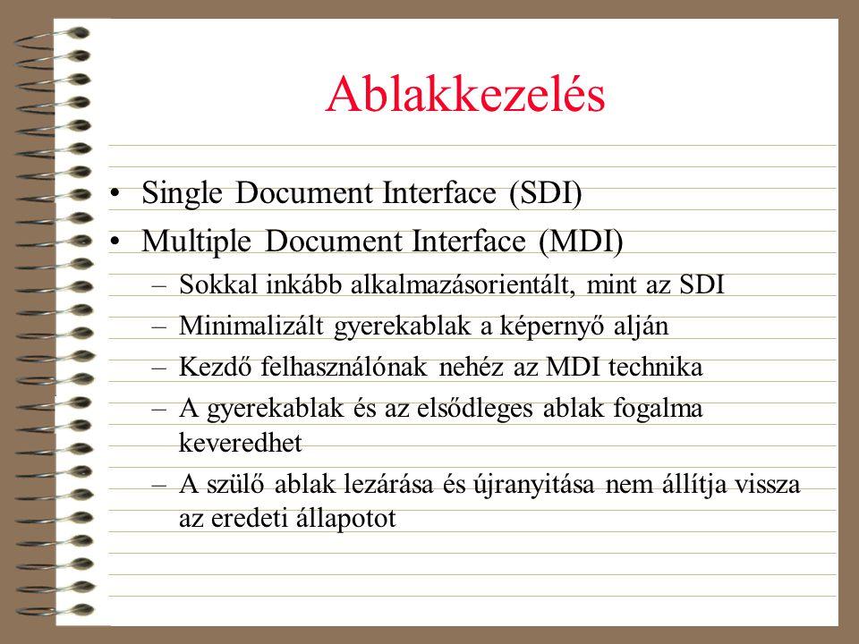 Ablakkezelés •Single Document Interface (SDI) •Multiple Document Interface (MDI) –Sokkal inkább alkalmazásorientált, mint az SDI –Minimalizált gyereka