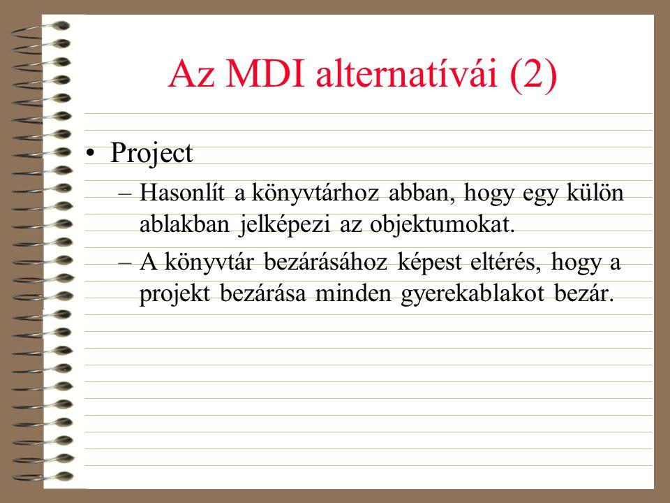 Az MDI alternatívái (2) •Project –Hasonlít a könyvtárhoz abban, hogy egy külön ablakban jelképezi az objektumokat. –A könyvtár bezárásához képest elté