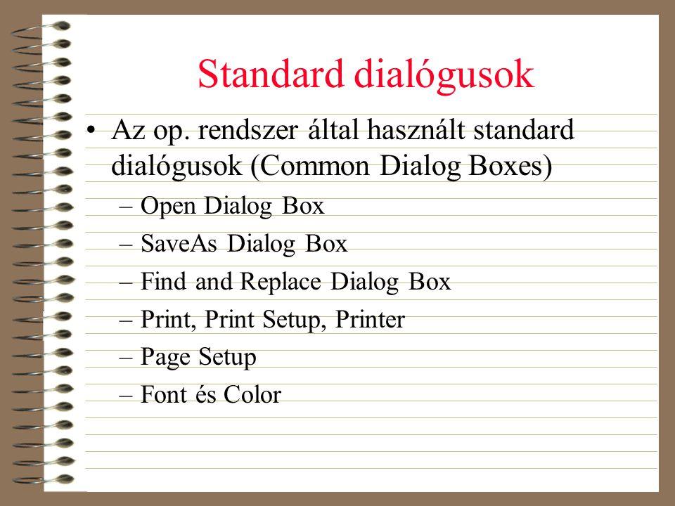 Standard dialógusok •Az op. rendszer által használt standard dialógusok (Common Dialog Boxes) –Open Dialog Box –SaveAs Dialog Box –Find and Replace Di
