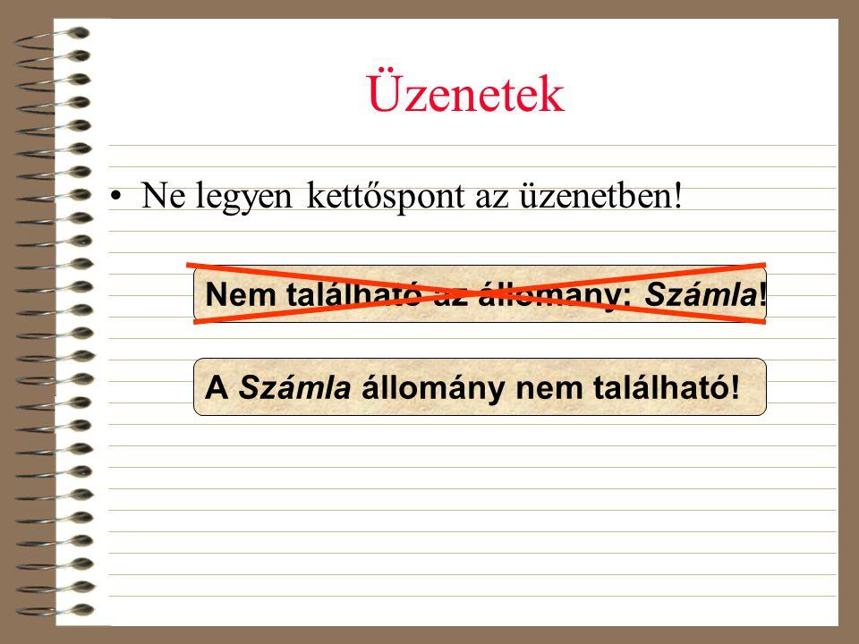 Üzenetek •Ne legyen kettőspont az üzenetben! Nem található az állomány: Számla! A Számla állomány nem található!