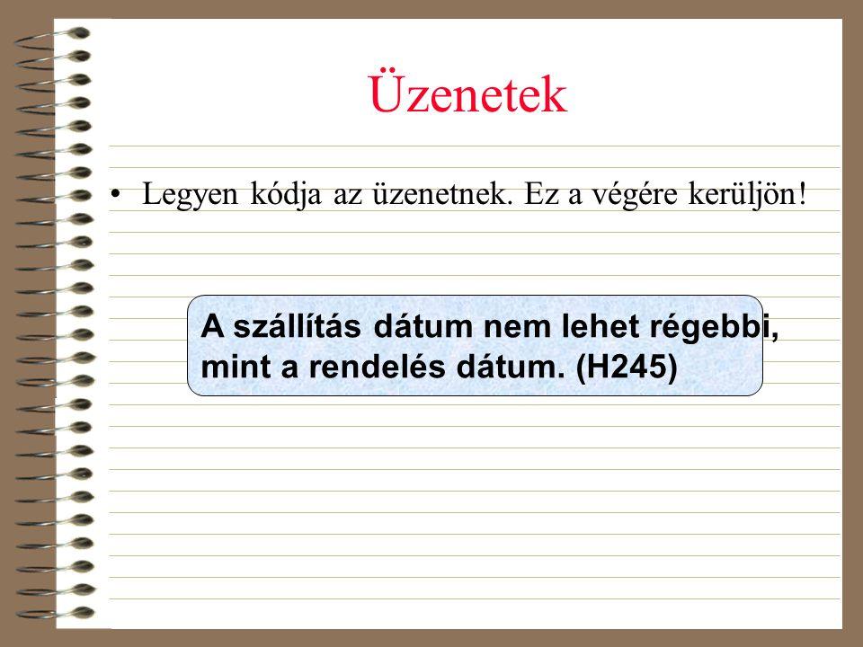 Üzenetek •Legyen kódja az üzenetnek. Ez a végére kerüljön! A szállítás dátum nem lehet régebbi, mint a rendelés dátum. (H245)